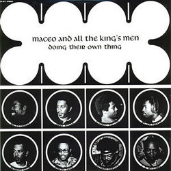 MACEO & ALL THE KING'S MAN - Doing Their Own Thing