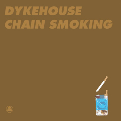 DYKEHOUSE - Chain Smoking/Fyd