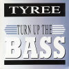 TYREE - Turn Up The Bass