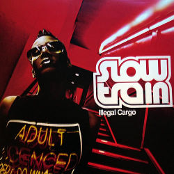 SLOW TRAIN - Illegal Cargo
