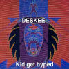 DESKEE - Kid Get Hyped