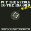 CRIMINAL ELEMENT ORCHESTRA - Put The Needle To The Record