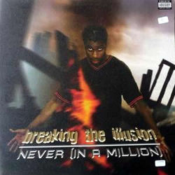BREAKING THE ILLUSION - Never ( In A Million )